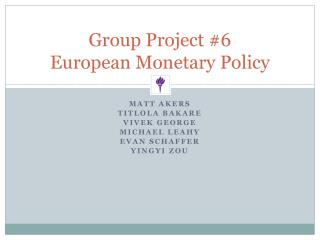 Group Project #6 European Monetary Policy
