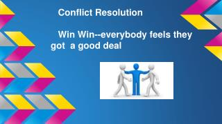 Conflict Resolution Win Win--everybody feels they got  a good deal