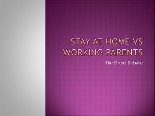 Stay at Home VS Working Parents