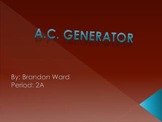 By: Brandon Ward Period: 2A