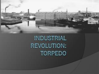 Industrial Revolution: Torpedo