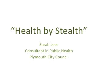 """Health by Stealth"""