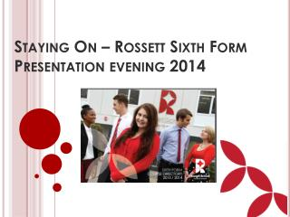 Staying On – Rossett Sixth  Form Presentation evening 2014