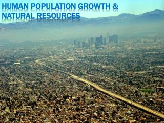 Human Population Growth & Natural Resources