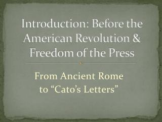 Introduction: Before the American Revolution & Freedom of the Press