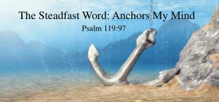 The Steadfast Word: Anchors My Mind