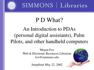 Megan Fox  Web & Electronic Resources Librarian fox@simmons JumpStart May 22, 2002