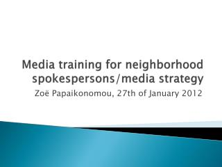 Media training  for neighborhood  spokespersons/media strategy