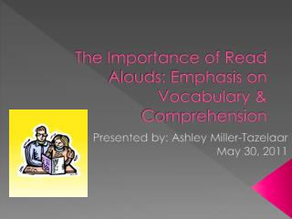 The Importance of Read Alouds: Emphasis on Vocabulary & Comprehension