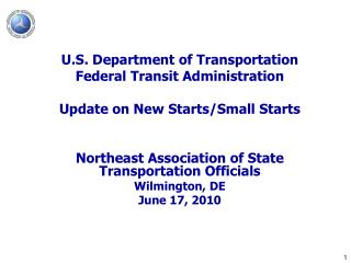 U.S. Department of Transportation Federal Transit Administration Update on New Starts/Small Starts