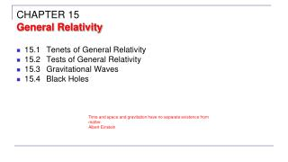 15.1	Tenets of General Relativity 15.2	Tests of General Relativity 15.3	Gravitational Waves