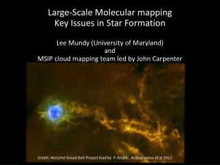 Large-Scale Molecular mapping Key Issues in Star Formation Lee Mundy (University of Maryland)