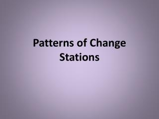 Patterns of Change Stations