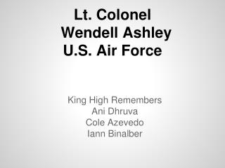 Lt . Colonel Wendell  Ashley U.S. Air Force
