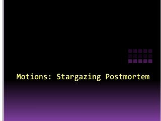 Motions: Stargazing Postmortem