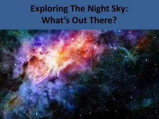 Exploring The Night Sky:  What's Out There?