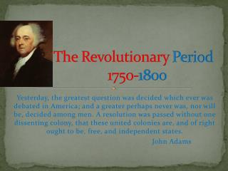 The Revolutionary Period                            1750- 1800