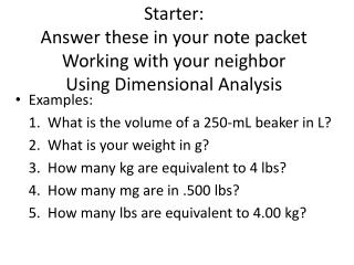 Starter:  Answer these in your note packet Working with your neighbor Using Dimensional Analysis