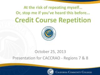 October 25, 2013 Presentation for  CACCRAO  - Regions 7 & 8