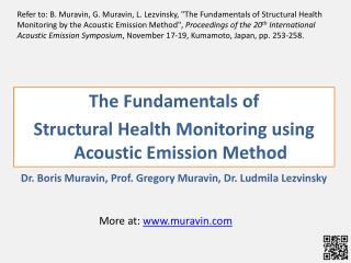 The Fundamentals of  Structural Health Monitoring using Acoustic Emission Method Dr. Boris Muravin, Prof. Gregory Muravi