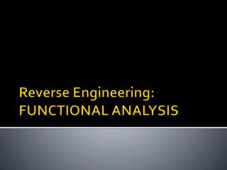 Reverse Engineering: FUNCTIONAL ANALYSIS