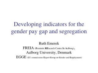 Developing indicators for the gender pay gap and segregation