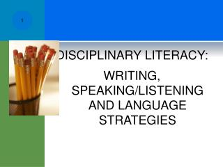 DISCIPLINARY LITERACY: WRITING, SPEAKING/LISTENING AND LANGUAGE STRATEGIES