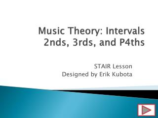 Music Theory:  Intervals 2nds, 3rds, and P4ths