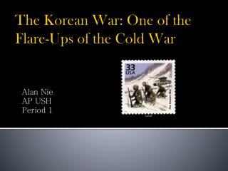The Korean  War: One of the  F lare-Ups of the Cold War