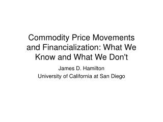 Commodity Price Movements and  Financialization : What We Know and What We Don't