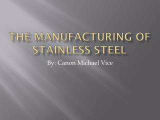 The Manufacturing of Stainless Steel