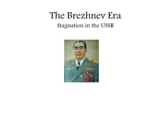 The  Brezhnev  Era Stagnation in the USSR