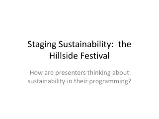Staging Sustainability:  the Hillside Festival