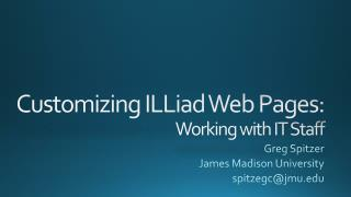 Customizing  ILLiad  Web Pages: Working with IT Staff