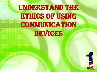 Understand the ethics of using communication devices