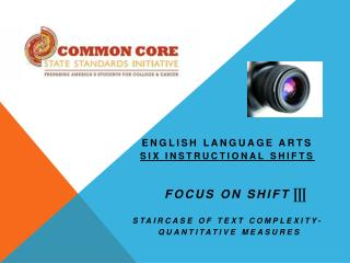English Language Arts Six Instructional Shifts focus on  Shift Staircase of text  complexity-