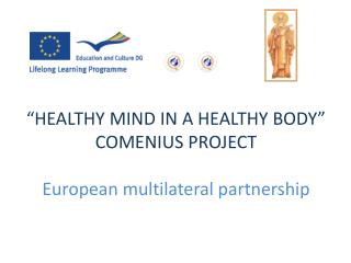 """HEALTHY MIND IN A HEALTHY BODY"" COMENIUS PROJECT European multilateral partnership"