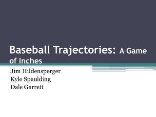 Baseball Trajectories:  A Game of Inches
