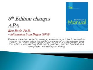 6 th  Edition changes  APA  Kate Boyle, Ph.D. – information from Dugan (2009)