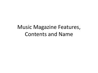 Music Magazine Features, Contents and Name