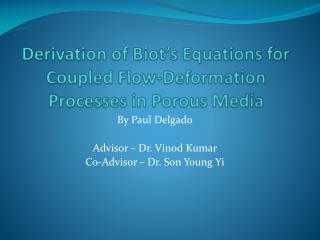 Derivation of  Biot's  Equations for Coupled Flow-Deformation Processes in Porous Media