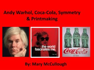 Andy Warhol, Coca-Cola, Symmetry & Printmaking