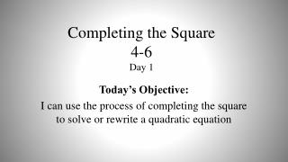 Completing the Square 4-6 Day  1