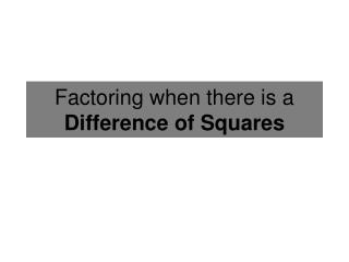 Factoring when there is a  Difference  of Squares