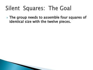 Silent  Squares:  The Goal
