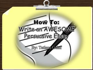 How To: Write an AWESOME Persuasive Essay