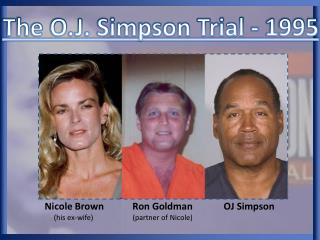 Nicole Brown            Ron Goldman             OJ Simpson