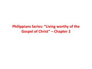 "Philippians Series: ""Living worthy of the Gospel of Christ"" – Chapter 2"
