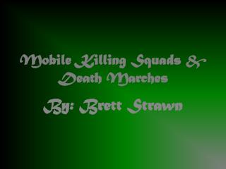 Mobile Killing Squads & Death Marches