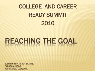 REACHING THE GOAL TUESDAY, September 14, 2010 Paragon Casino Marksville, Louisiana